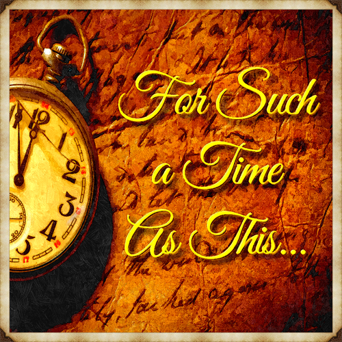 For Such a Time As This (Esther 4:14)
